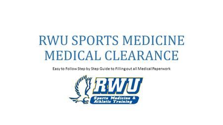 RWU SPORTS MEDICINE MEDICAL CLEARANCE Easy to Follow Step by Step Guide to Filling out all Medical Paperwork.