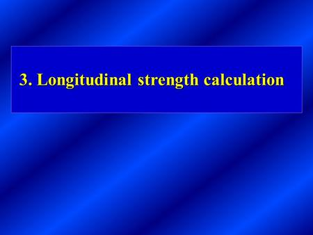 3. Longitudinal strength calculation