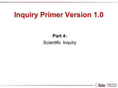 Inquiry Primer Version 1.0 Part 4: Scientific Inquiry.