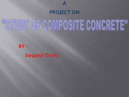 A PROJECT ON BY- Swapnil Dixit.. SR. NO. CHAPTER 1INTRODUCTION 2 MATERIALS AND THEIR TESTING 3 CONCRETE AND ITS TESTING 4 EXPERIMENTAL STUDY 5RESULTS.