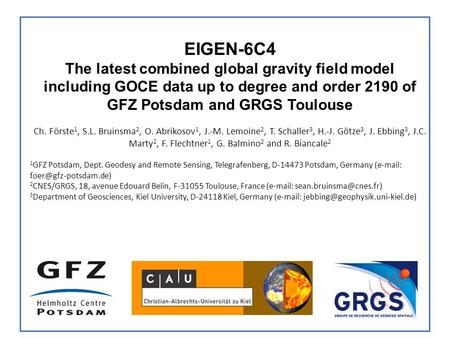 5th GOCE User Workshop, Paris, 25. – 28.11.2014 EIGEN-6C4 The latest combined global gravity field model including GOCE data up to degree and order 2190.