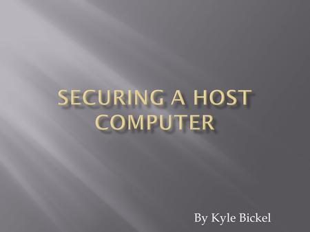 By Kyle Bickel.  Securing a host computer is making sure that your computer is secure when it's connected to the internet  This be done by several protective.