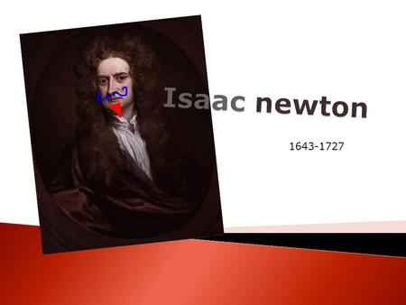 1643-17273. Sir Isaac Newton March December 1642 – 20 March 1727. was an English physicist, mathematician, astronomer natural philosopher, alchemist and.
