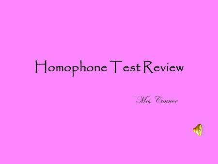 Homophone Test Review ~Mrs. Connor. accept ~to agree to something.