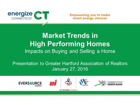 Market Trends in High Performing Homes Impacts on Buying and Selling a Home Presentation to Greater Hartford Association of Realtors January 27, 2016.