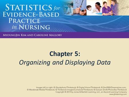 Chapter 5: Organizing and Displaying Data. Learning Objectives Demonstrate techniques for showing data in graphical presentation formats Choose the best.