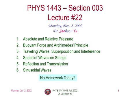 Monday, Dec. 2, 2002PHYS 1443-003, Fall 2002 Dr. Jaehoon Yu 1 PHYS 1443 – Section 003 Lecture #22 Monday, Dec. 2, 2002 Dr. Jaehoon Yu 1.Absolute and Relative.