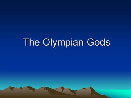 The Olympian Gods. Where in the world is Olympus? Home of the gods A real mountain Gates guarded by the Seasons.