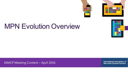 IAMCP Meeting Content – April 2016 MPN Evolution Overview.