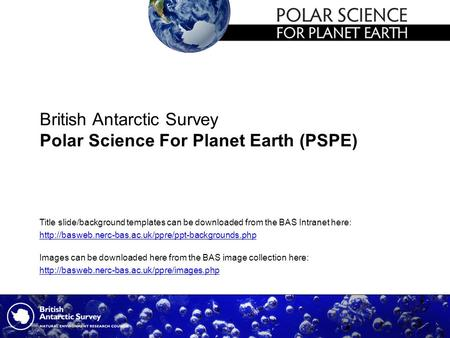 British Antarctic Survey Polar Science For Planet Earth (PSPE) Images can be downloaded here from the BAS image collection here: