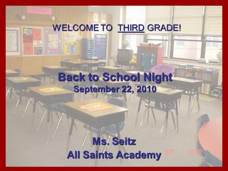 Back to School Night September 22, 2010 Ms. Seitz All Saints Academy WELCOME TO THIRD GRADE!