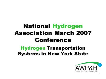 1 National Hydrogen Association March 2007 Conference Hydrogen Transportation Systems in New York State.