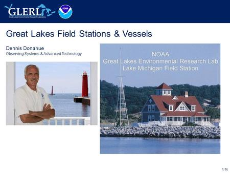 1/16 Great Lakes Field Stations & Vessels Dennis Donahue Observing Systems & Advanced Technology Place Photo Here.