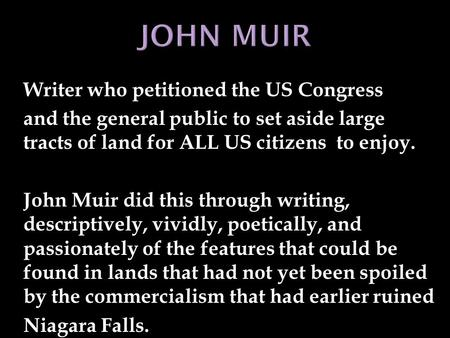 Writer who petitioned the US Congress and the general public to set aside large tracts of land for ALL US citizens to enjoy. John Muir did this through.