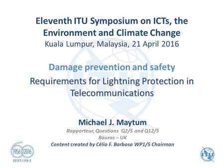Eleventh ITU Symposium on ICTs, the Environment and Climate Change Kuala Lumpur, Malaysia, 21 April 2016 Damage prevention and safety Requirements for.