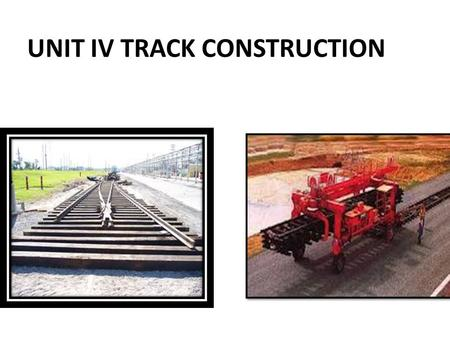 UNIT IV TRACK CONSTRUCTION. POINTS AND CROSSINGS Point and Crossings are peculiar arrangement used in permanent way to guide the vehicle for directional.