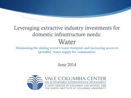 Leveraging extractive industry investments for domestic infrastructure needs: Water Minimizing the mining sector's water footprint and increasing access.