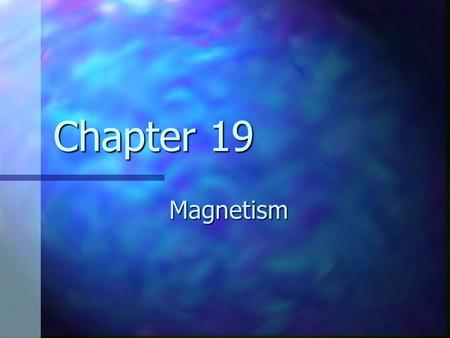 Chapter 19 Magnetism. Magnets Poles of a magnet are the ends where objects are most strongly attracted Poles of a magnet are the ends where objects are.