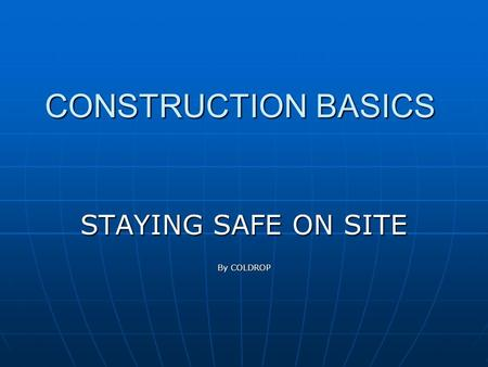 CONSTRUCTION BASICS STAYING SAFE ON SITE By COLDROP.