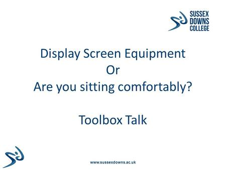 Www.sussexdowns.ac.uk Display Screen Equipment Or Are you sitting comfortably? Toolbox Talk.