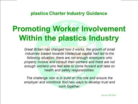 Plastics Charter Industry Guidance Promoting Worker Involvement Within the plastics Industry Great Britain has changed how it works, the growth of small.