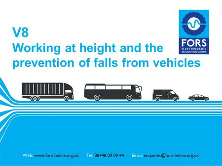Www.fors-online.org.uk V8 Working at height and the prevention of falls from vehicles.