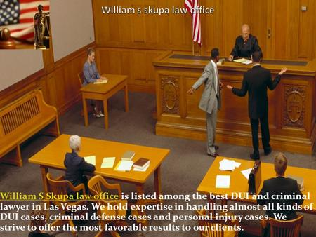William S Skupa law office William S Skupa law office is listed among the best DUI and criminal lawyer in Las Vegas. We hold expertise in handling almost.
