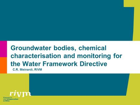 Groundwater bodies, chemical characterisation and monitoring for the Water Framework Directive C.R. Meinardi, RIVM.