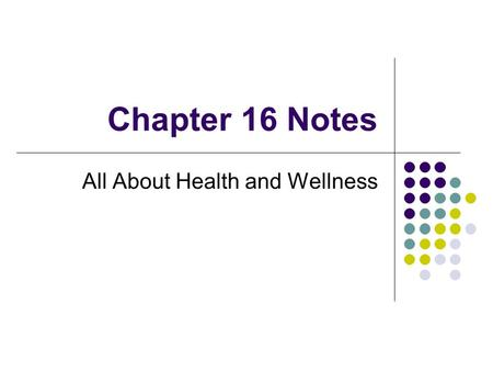 Chapter 16 Notes All About Health and Wellness. Good Health Includes Wellness World Health Organization (WHO) states that health includes wellness and.