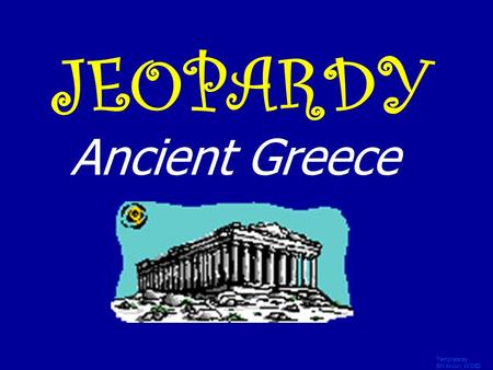 Template by Bill Arcuri, WCSD JEOPARDY Ancient Greece.