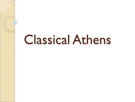 Classical Athens. Athens was another important Greek city-state. The people of Athens wanted to rule themselves and not have a king or queen. Athens became.