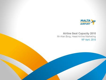Airline Seat Capacity 2010 Mr Alan Borg, Head Airline Marketing 16 th April, 2010.