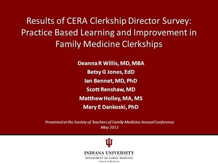 Results of CERA Clerkship Director Survey: Practice Based Learning and Improvement in Family Medicine Clerkships Deanna R Willis, MD, MBA Betsy G Jones,