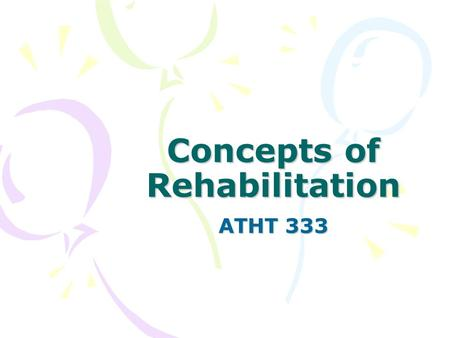 Concepts of Rehabilitation ATHT 333. Who is on the team? The injured person Clinician Physician Parents Athletic Training Student Coach.