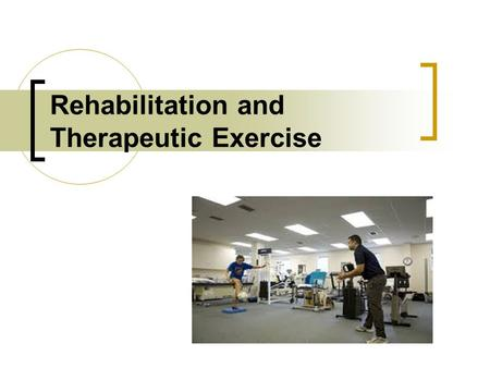 Rehabilitation and Therapeutic Exercise. Goals of Rehabilitation (short-term) Control pain and swelling Restore range of motion (ROM) Restore strength.