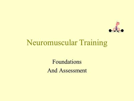 Neuromuscular Training Foundations And Assessment.