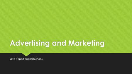 Advertising and Marketing 2014 Report and 2015 Plans.