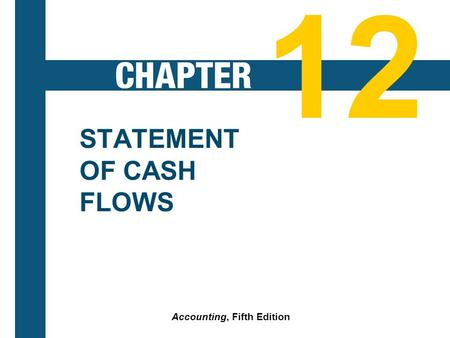 12-1 STATEMENT OF CASH FLOWS Accounting, Fifth Edition 12.