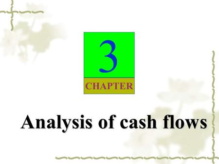 Analysis of cash flows 3 CHAPTER. Statement of cash flows (SCF) helps address questions such as:  How much cash is generated from or used in operations?