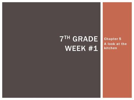 Chapter 5 A look at the kitchen 7 TH GRADE WEEK #1.