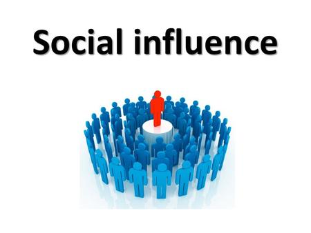 "Social influence. Conformity ""a type of social influence involving a change in belief or behaviour in order to fit in with a group. This change is in."
