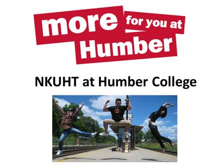 NKUHT at Humber College. 2011-2012 Program Tourism & Hospitality Administration International Advanced Diploma Program Facts: 14 month program Summer.