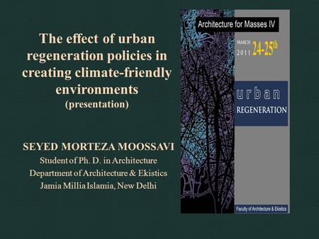 The effect of urban regeneration policies in creating climate-friendly environments (presentation) SEYED MORTEZA MOOSSAVI Student of Ph. D. in Architecture.