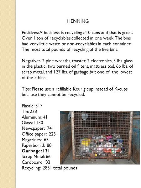 HENNING Positives: A business is recycling #10 cans and that is great. Over 1 ton of recyclables collected in one week. The bins had very little waste.