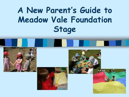 A New Parent's Guide to Meadow Vale Foundation Stage.
