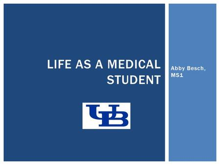 LIFE AS A MEDICAL STUDENT Abby Besch, MS1.  After the application  Choosing a school  The summer before you start  First Day!  Classes  Schedule.