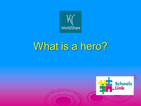 What is a hero?. WHAT MAKES A HERO?  What exactly makes a person a hero?  Is it bravery, being fearless when others run away?  Is it putting the needs.