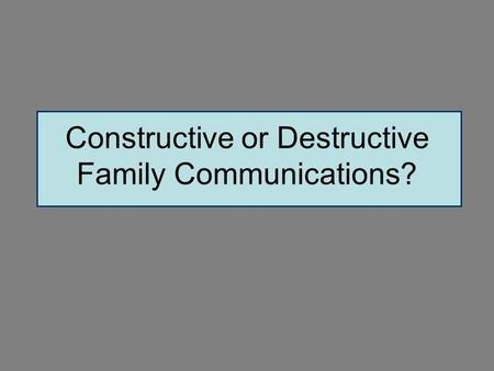 Constructive or Destructive Family Communications?