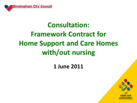 1 Consultation: Framework Contract for Home Support and Care Homes with/out nursing 1 June 2011.
