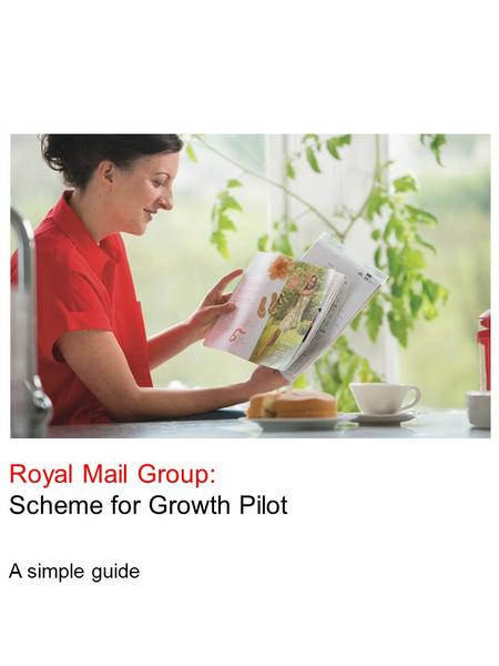 Royal Mail Group: Scheme for Growth Pilot A simple guide.